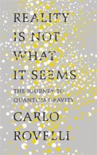 Reality is not what it seems - the journey to quantum gravity