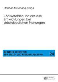 Konfliktfelder Und Aktuelle Entwicklungen Bei Städtebaulichen Planungen