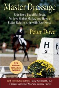 Master Dressage: Ride More Beautiful Tests, Achieve Higher Marks, and Have a Better Relationship with Your Horse