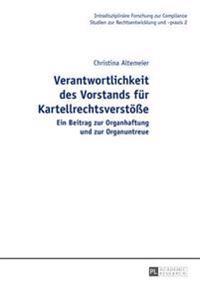 Verantwortlichkeit Des Vorstands Fuer Kartellrechtsverstoee: Ein Beitrag Zur Organhaftung Und Zur Organuntreue