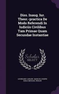 Diss. Inaug. Iur. Theor.-Practica de Modo Referendi in Iudiciis Civilibus Tam Primae Quam Secundae Instantiae