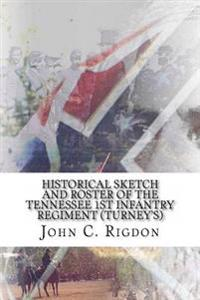 Historical Sketch and Roster of the Tennessee 1st Infantry Regiment (Turney's)