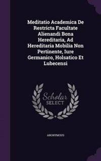 Meditatio Academica de Restricta Facultate Alienandi Bona Hereditaria, Ad Hereditaria Mobilia Non Pertinente, Iure Germanico, Holsatico Et Lubecensi
