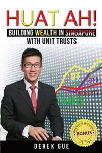 Huat Ah! Building Wealth in Singapore with Unit Trusts