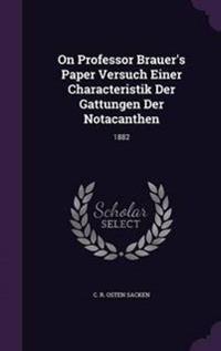 On Professor Brauer's Paper Versuch Einer Characteristik Der Gattungen Der Notacanthen