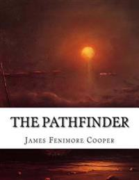The Pathfinder: Or the Inland Sea (3rd Book of the Leatherstocking Tales)