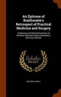 An Epitome of Braithwaite's Retrospect of Practical Medicine and Surgery