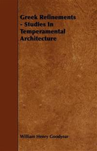 Greek Refinements - Studies In Temperamental Architecture