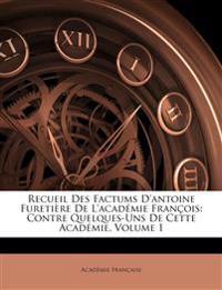 Recueil Des Factums D'antoine Furetière De L'académie François: Contre Quelques-Uns De Cette Académie, Volume 1