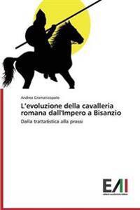 L'Evoluzione Della Cavalleria Romana Dall'impero a Bisanzio