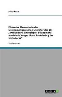 Pikareske Elemente in Der Lateinamerikanischen Literatur Des 20. Jahrhunderts Am Beispiel Des Romans Von Mario Vargas Llosa, Pantaleon y Las Visitadoras'