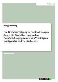 Die Berucksichtigung Der Anforderungen Durch Die Globalisierung in Den Berufsbildungssystemen Des Vereinigten Konigreichs Und Deutschlands