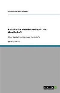 Plastik - Ein Material Verandert Die Gesellschaft