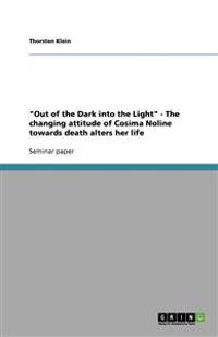 Out of the Dark Into the Light - The Changing Attitude of Cosima Noline Towards Death Alters Her Life