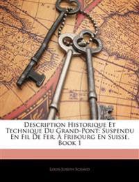 Description Historique Et Technique Du Grand-Pont: Suspendu En Fil De Fer, À Fribourg En Suisse, Book 1