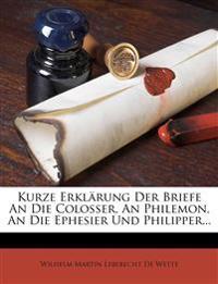 Kurze Erklarung Der Briefe an Die Colosser, an Philemon, an Die Ephesier Und Philipper...