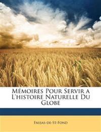 Mémoires Pour Servir a L'histoire Naturelle Du Globe