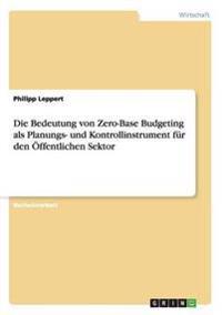 Die Bedeutung Von Zero-Base Budgeting ALS Planungs- Und Kontrollinstrument Fur Den Offentlichen Sektor
