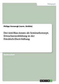 Der Anti-Bias-Ansatz ALS Seminarkonzept. Erwachsenenbildung in Der Friedrich-Ebert-Stiftung