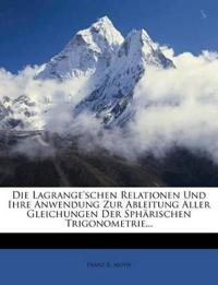 Die Lagrange'schen Relationen Und Ihre Anwendung Zur Ableitung Aller Gleichungen Der Sphärischen Trigonometrie...