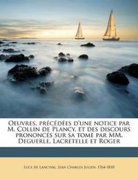 Oeuvres, précédées d'une notice par M. Collin de Plancy, et des discours prononcés sur sa tome par MM. Deguerle, Lacretelle et Roger Volume 1