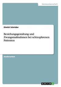 Beziehungsgestaltung und Zwangsmaßnahmen bei schizophrenen Patienten