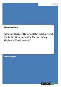 Edmund Burke's Theory of the Sublime and It's Reflection in Gothic Fiction