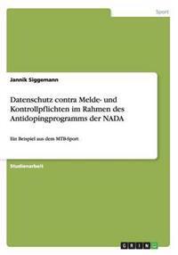 Datenschutz Contra Melde- Und Kontrollpflichten Im Rahmen Des Antidopingprogramms Der NADA