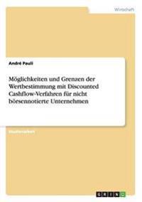Moglichkeiten Und Grenzen Der Wertbestimmung Mit Discounted Cashflow-Verfahren Fur Nicht Borsennotierte Unternehmen