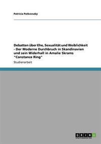 Debatten Uber Ehe, Sexualitat Und Weiblichkeit - Der Moderne Durchbruch in Skandinavien Und Sein Widerhall in Amalie Skrams Constance Ring