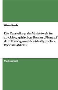 Die Darstellung Der Varietewelt Im Autobiographischen Roman -Flametti VOR Dem Hintergrund Des Idealtypischen Boheme-Milieus