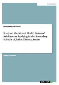 Study on the Mental Health Status of Adolescents Studying in the Secondary Schools of Jorhat District, Assam