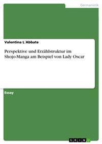 Perspektive Und Erzahlstruktur Im Shojo-Manga Am Beispiel Von Lady Oscar