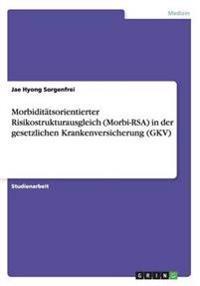 Morbiditatsorientierter Risikostrukturausgleich (Morbi-Rsa) in Der Gesetzlichen Krankenversicherung (Gkv)