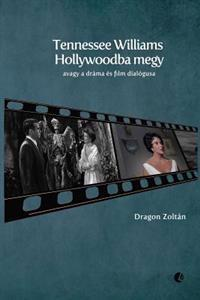 Tennessee Williams Hollywoodba Megy: Avagy a Drama Es Film Dialogusa