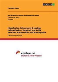 Hippokrates, Hahnemann & Heutige Heilmethoden - Vergleich Und Kritik Zwischen Schulmedizin Und Homoopathie