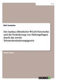 Der Ausbau öffentlicher WLAN-Netzwerke und die Veränderung von Haftungsfragen durch das zweite Telemedienänderungsgesetz