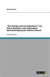"""""""Der Einzige Und Sein Eigenheim"""" Von Pierre Bourdieu Unter Besonderer Berucksichtigung Der Habitus-Theorie"""