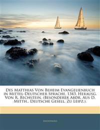 Des Matthias Von Beheim Evangelienbuch in Mittel-Deutscher Sprache, 1343, Herausg. Von R. Bechstein. (Besonderer Abdr. Aus D. Mitth., Deutsche Gesell.