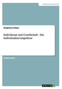 Individuum Und Gesellschaft - Die Individualisierungsthese