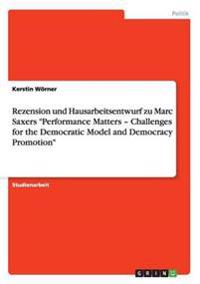 Rezension Und Hausarbeitsentwurf Zu Marc Saxers Performance Matters - Challenges for the Democratic Model and Democracy Promotion