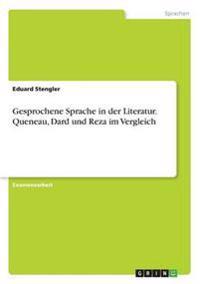 Gesprochene Sprache in der Literatur. Queneau, Dard und Reza im Vergleich
