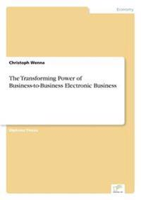 The Transforming Power of Business-To-Business Electronic Business