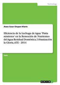 Eficiencia de la Lechuga de Agua 'Pistia stratiotes' en la Remoción de Nutrientes del Agua Residual Doméstica, Urbanización la Gloria, ATE - 2014