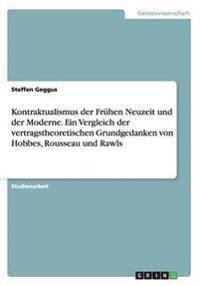 Kontraktualismus Der Fruhen Neuzeit Und Der Moderne. Ein Vergleich Der Vertragstheoretischen Grundgedanken Von Hobbes, Rousseau Und Rawls