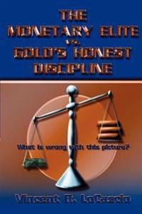 The Monetary Elite vs. Gold's Honest Discipline
