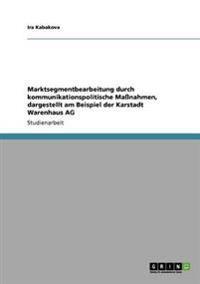Marktsegmentbearbeitung Durch Kommunikationspolitische Manahmen, Dargestellt Am Beispiel Der Karstadt Warenhaus AG