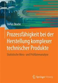 Prozessfähigkeit Bei Der Herstellung Komplexer Technischer Produkte: Statistische Mess- Und PRüfdatenanalyse