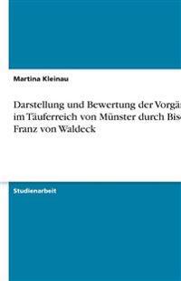 Darstellung Und Bewertung Der Vorgange Im Tauferreich Von Munster Durch Bischof Franz Von Waldeck