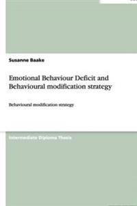 Emotional Behaviour Deficit and Behavioural Modification Strategy
